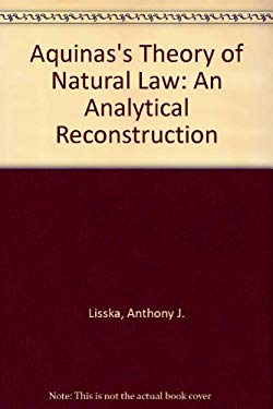 Aquinas's Theory of Natural Law: An Analytic Reconstruction 9780198263593