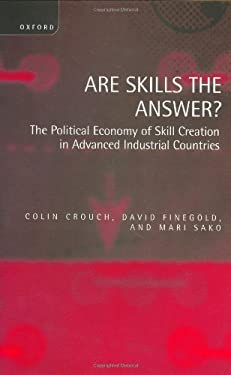 Are Skills the Answer?: The Political Economy of Skill Creation in Advanced Industrial Countries 9780198294382