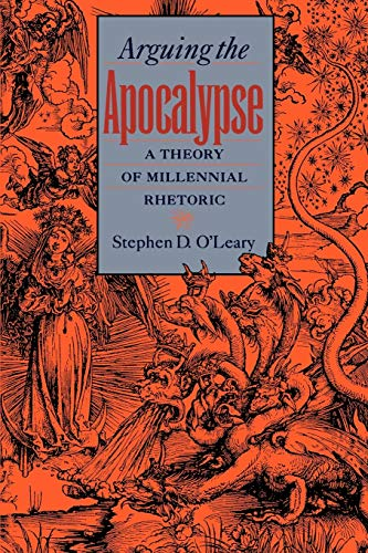 Arguing the Apocalypse: A Theory of Millennial Rhetoric 9780195121254