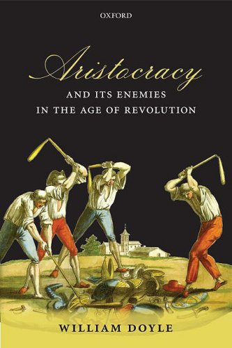 Aristocracy and Its Enemies in the Age of Revolution 9780199559855