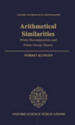 Arithmetical Similarities: Prime Decomposition and Finite Group Theory 9780198535980