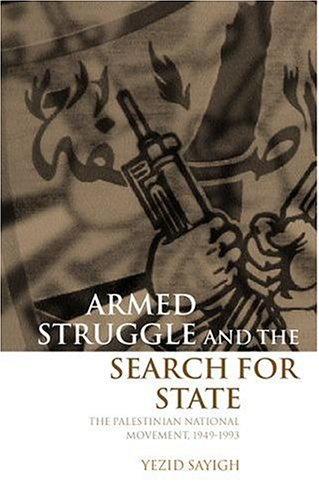 Armed Struggle and the Search for State: The Palestinian National Movement, 1949-1993 9780198292654