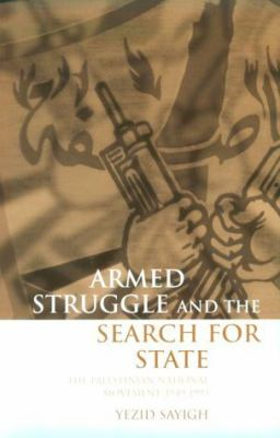 Armed Struggle and the Search for State: The Palestinian National Movement, 1949-1993 9780198296430