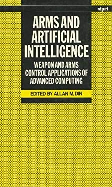 Arms and Artificial Intelligence: Weapon and Arms Control Applications of Advanced Computing 9780198291220