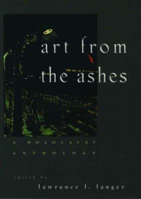 Art from the Ashes: A Holocaust Anthology 9780195075595
