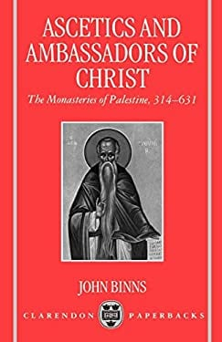 Ascetics and Ambassadors of Christ: The Monasteries of Palestine 314-631 9780198269342