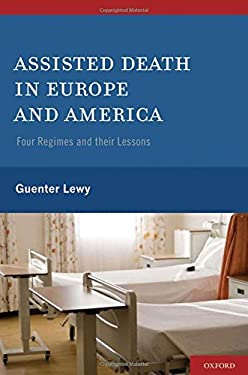 Assisted Death in Europe and America: Four Regimes and Their Lessons 9780199746415