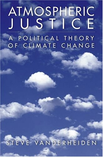 Atmospheric Justice: A Political Theory of Climate Change 9780195334609