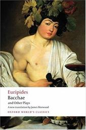 Bacchae and Other Plays: Iphigenia Among the Taurians; Bacchae; Iphigenia at Aulis; Rhesus