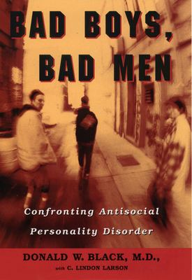 Bad Boys, Bad Men: Confronting Antisocial Personality Disorder 9780195137835