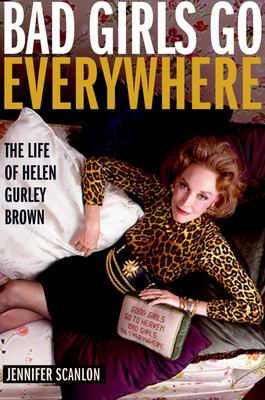 Bad Girls Go Everywhere: The Life of Helen Gurley Brown 9780195342055