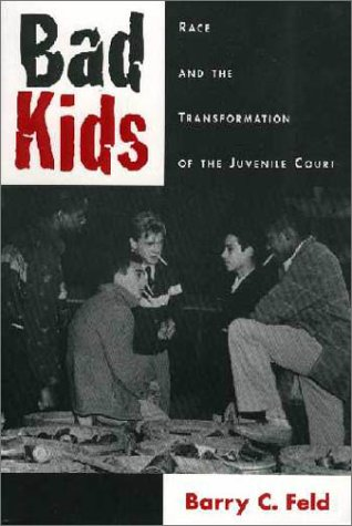 Bad Kids: Race and the Transformation of the Juvenile Court 9780195097870