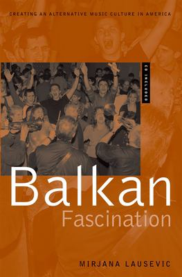 Balkan Fascination: Creating an Alternative Music Culture in America [With CD/DVD] 9780195178678