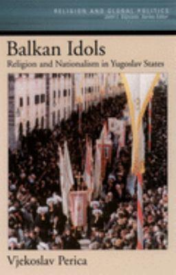 Balkan Idols: Religion and Nationalism in Yugoslav States 9780195174298