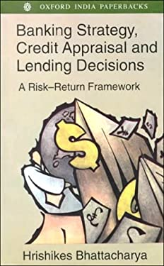 Banking Strategy, Credit Appraisal and Lending Decisions: A Risk-Return Framework 9780195648508