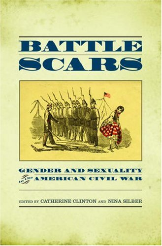 Battle Scars: Gender and Sexuality in the American Civil War 9780195174441