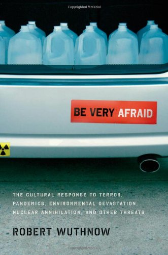Be Very Afraid: The Cultural Response to Terror, Pandemics, Environmental Devastation, Nuclear Annihilation, and Other Threats 9780199730872