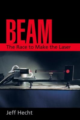 Beam: The Race to Make the Laser 9780199738717