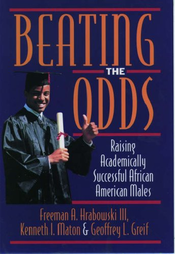 Beating the Odds: Raising Academically Successful African American Males 9780195102192