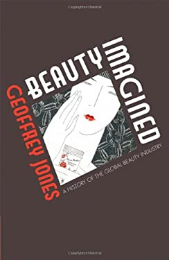Beauty Imagined: A History of the Global Beauty Industry 9780199556496