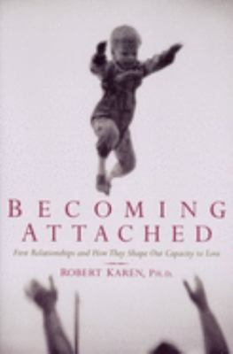 Becoming Attached: First Relationships and How They Shape Our Capacity to Love 9780195115017