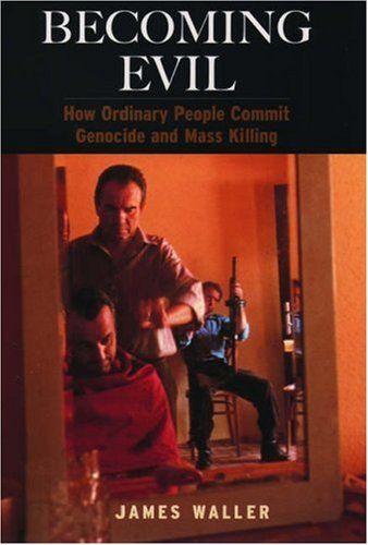 Becoming Evil: How Ordinary People Commit Genocide and Mass Killing 9780195148688
