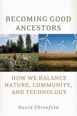 Becoming Good Ancestors: How We Balance Nature, Community, and Technology 9780195373783
