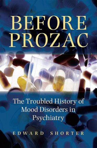 Before Prozac: The Troubled History of Mood Disorders in Psychiatry 9780195368741