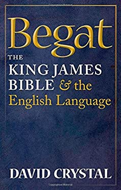 Begat: The King James Bible and the English Language 9780199695188
