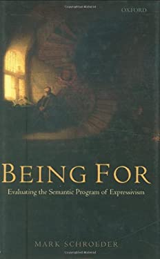 Being for: Evaluating the Semantic Program of Expressivism 9780199534654