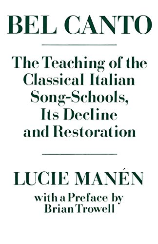 Bel Canto: The Teaching of the Classical Italian Song-Schools, Its Decline and Restoration 9780193171091