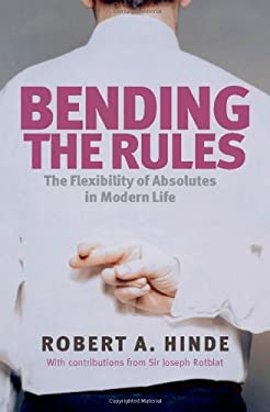 Bending the Rules: The Flexibility of Absolutes in Modern Life 9780199218981