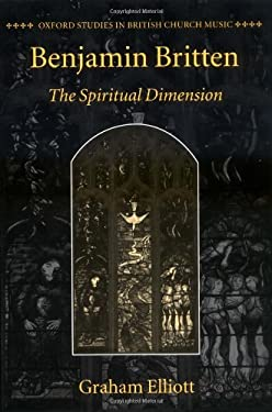 Benjamin Britten: The Spiritual Dimension 9780198162582