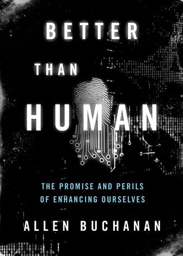 Better Than Human: The Promise and Perils of Enhancing Ourselves 9780199797875