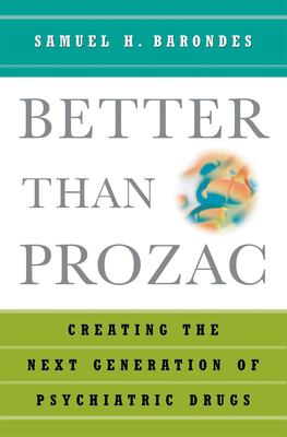 Better Than Prozac: Creating the Next Generation of Psychiatric Drugs 9780195179798