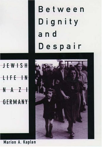 Between Dignity and Despair: Jewish Life in Nazi Germany 9780195115314