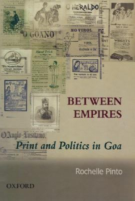 Between Empires: Print and Politics in Goa 9780195690477