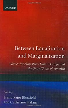 Between Equalization and Marginalization: Women Working Part-Time in Europe and the United States of America 9780198280866