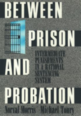 Between Prison and Probation: Intermediate Punishments in a Rational Sentencing System 9780195071382