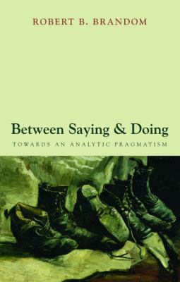 Between Saying and Doing: Towards an Analytic Pragmatism 9780199585540