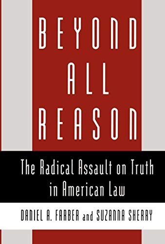 Beyond All Reason: The Radical Assault on Truth in American Law 9780195107173