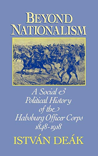 Beyond Nationalism: A Social and Political History of the Habsburg Officer Corps, 1848-1918 9780195045055