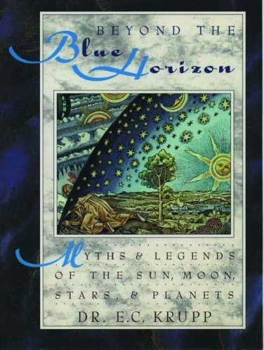 Beyond the Blue Horizon: Myths and Legends of the Sun, Moon, Stars, and Planets 9780195078008