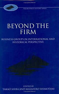 Beyond the Firm: Business Groups in International and Historical Perspective 9780198290605