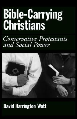 Bible-Carrying Christians: Conservative Protestants and Social Power 9780195068344