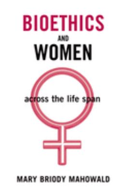 Bioethics and Women: Across the Life Span 9780195176179