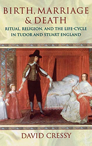 Birth, Marriage, and Death: Ritual, Religion, and the Life Cycle in Tudor and Stuart England 9780198201687