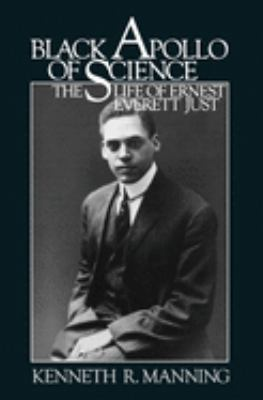 Black Apollo of Science: The Life of Ernest Everett Just 9780195034981