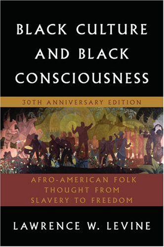 Black Culture and Black Consciousness: Afro-American Folk Thought from Slavery to Freedom 9780195305685