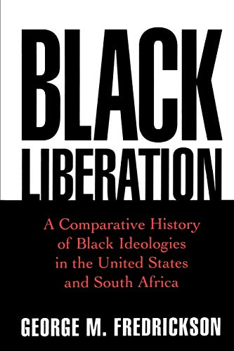 Black Liberation: A Comparative History of Black Ideologies in the United States and South Africa 9780195109788
